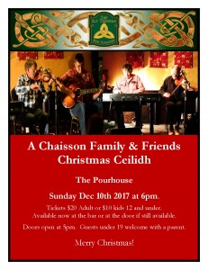 The Chaisson Family and Friends Christmas Ceilidh in The Pourhouse. 6pm (doors at 5pm).  Tickets at the bar now $20 Adult, $10 Under 12. Under 19 welcome with a parent.