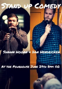 STAND UP COMEDY with Shawn Hogan and Dan Hendricken in The Pourhose.  8pm doors open at 7pm.  19+.  Tickets $10 available now at the bar.